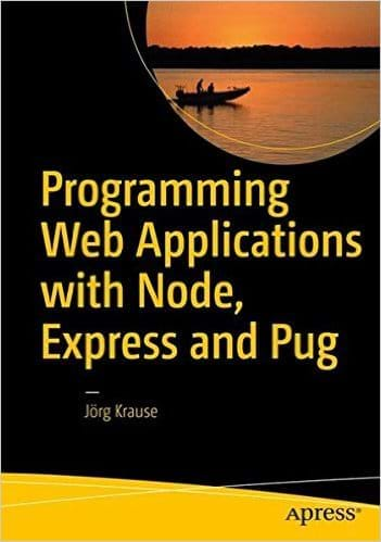 Programming Web Applications with Node, Express and Pug (Apress, 2016)